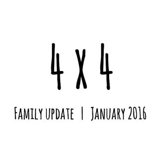 4 x 4 | FAMILY UPDATE | January 2017