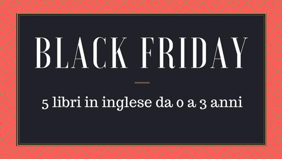 Black Friday: 5 libri in inglese per bambini da 0 a 3 anni scelti da una mamma