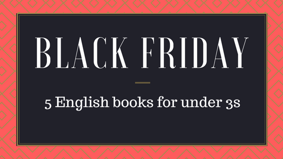 Black Friday: 5 English books for under 3s suggested by a mum