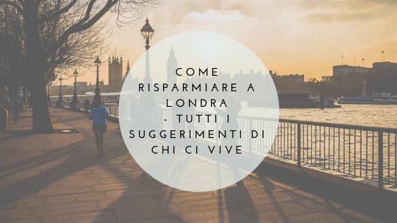 Come risparmiare a Londra: la guida scritta da chi ci vive