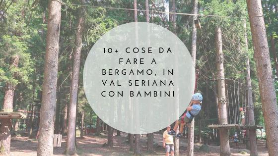 10+ cose da fare in Val Seriana con bambini