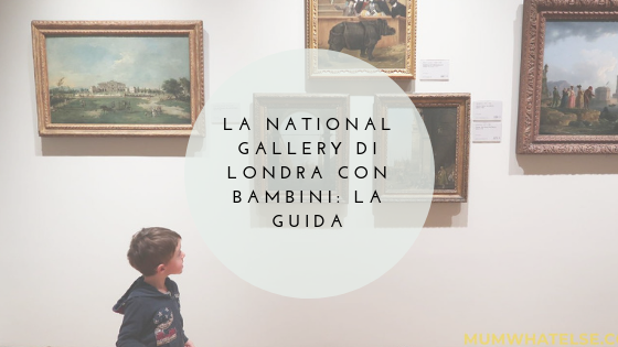 National Gallery di Londra con bambini: la guida di una mamma londinese